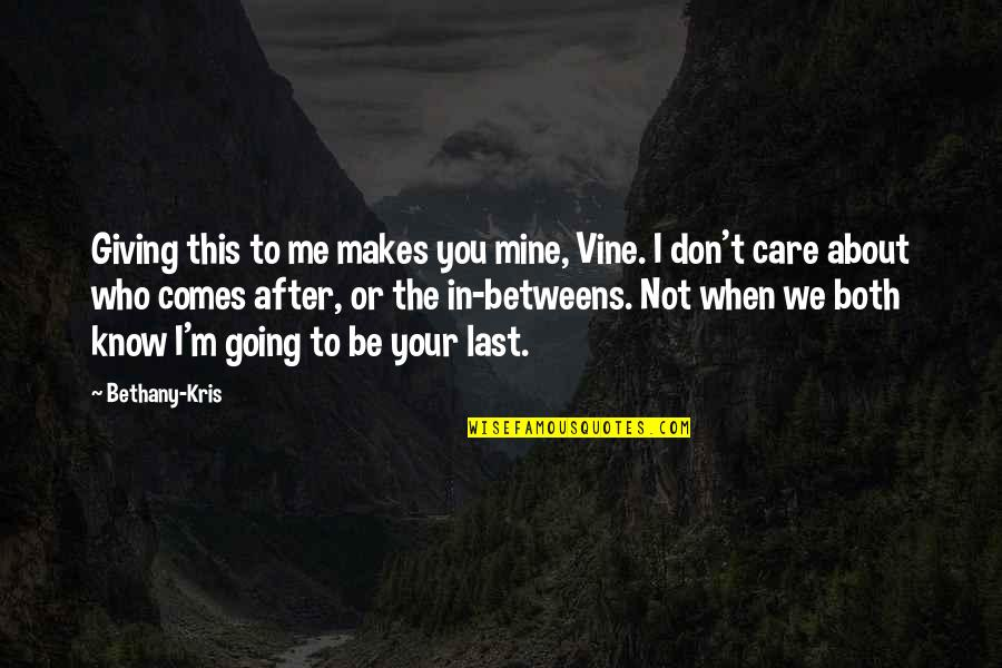 I Know You Care Quotes By Bethany-Kris: Giving this to me makes you mine, Vine.