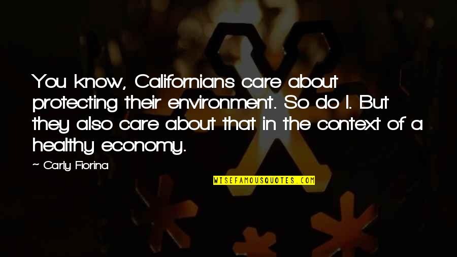 I Know You Care Quotes By Carly Fiorina: You know, Californians care about protecting their environment.