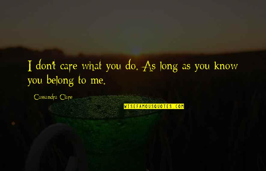 I Know You Care Quotes By Cassandra Clare: I don't care what you do. As long