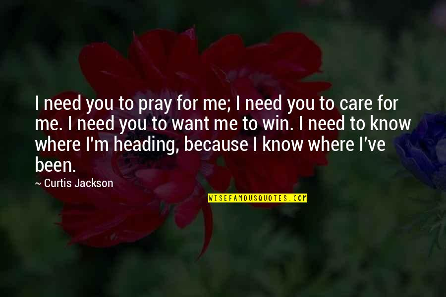 I Know You Care Quotes By Curtis Jackson: I need you to pray for me; I
