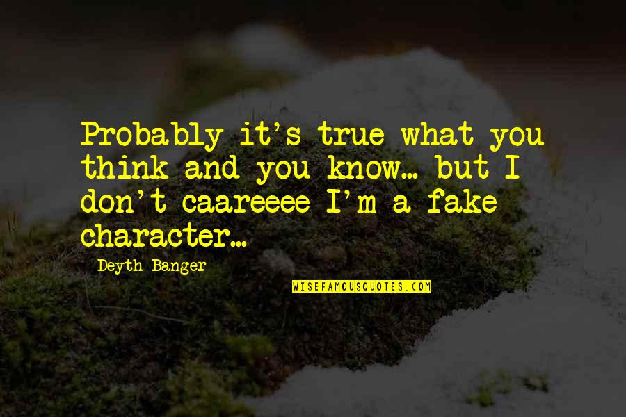 I Know You Care Quotes By Deyth Banger: Probably it's true what you think and you