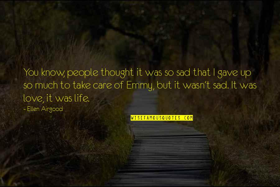 I Know You Care Quotes By Ellen Airgood: You know, people thought it was so sad