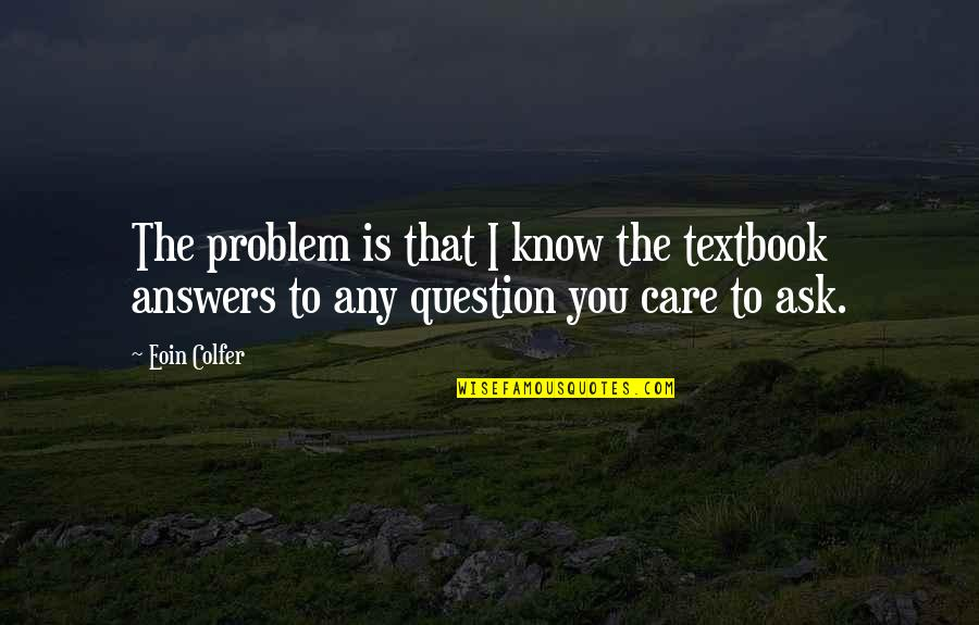 I Know You Care Quotes By Eoin Colfer: The problem is that I know the textbook