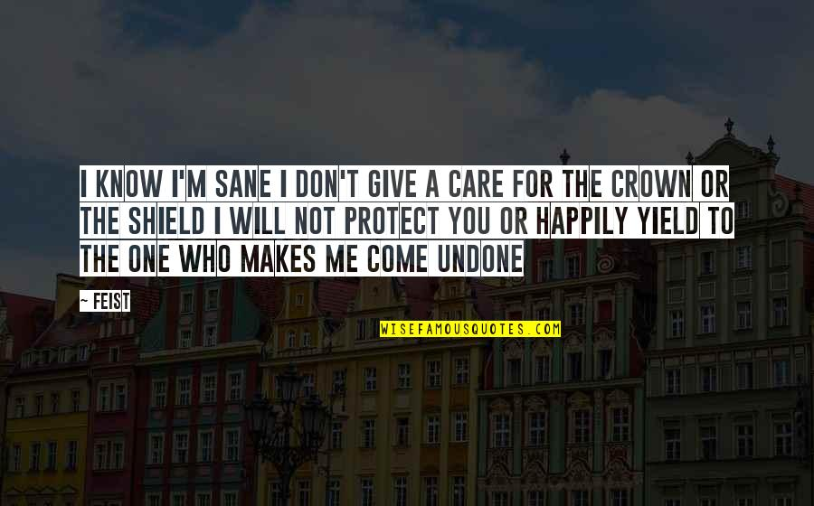 I Know You Care Quotes By Feist: I know I'm sane I don't give a