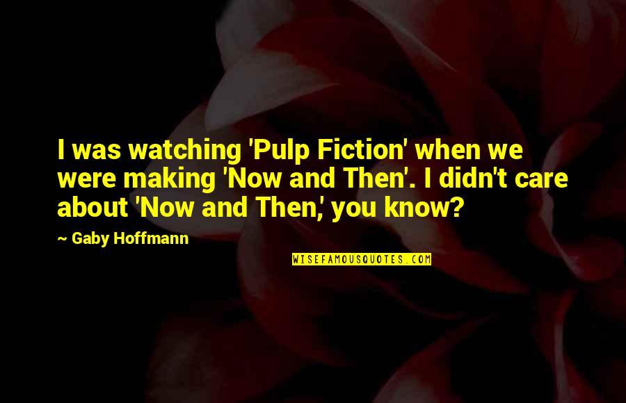 I Know You Care Quotes By Gaby Hoffmann: I was watching 'Pulp Fiction' when we were