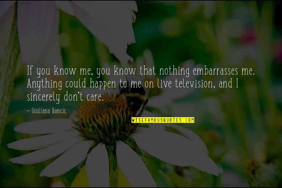 I Know You Care Quotes By Giuliana Rancic: If you know me, you know that nothing
