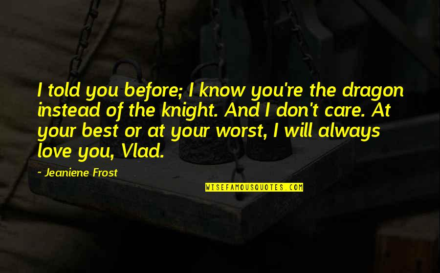 I Know You Care Quotes By Jeaniene Frost: I told you before; I know you're the
