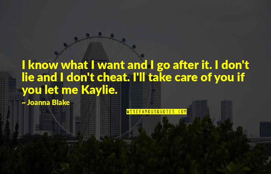 I Know You Care Quotes By Joanna Blake: I know what I want and I go
