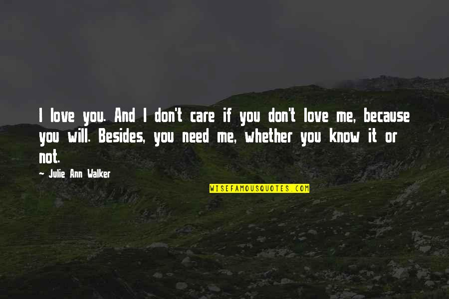 I Know You Care Quotes By Julie Ann Walker: I love you. And I don't care if