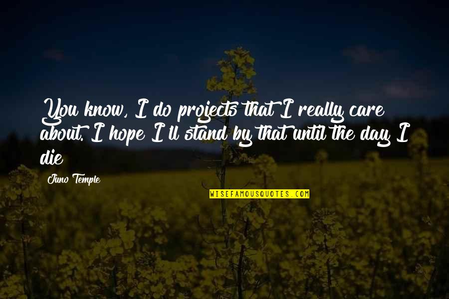 I Know You Care Quotes By Juno Temple: You know, I do projects that I really