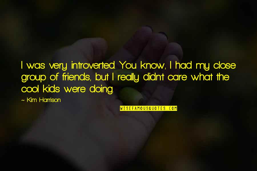 I Know You Care Quotes By Kim Harrison: I was very introverted. You know, I had