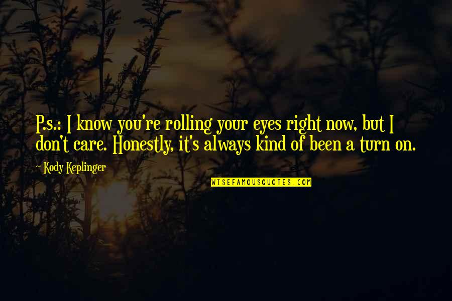 I Know You Care Quotes By Kody Keplinger: P.s.: I know you're rolling your eyes right