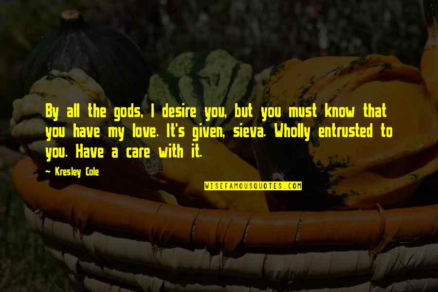 I Know You Care Quotes By Kresley Cole: By all the gods, I desire you, but