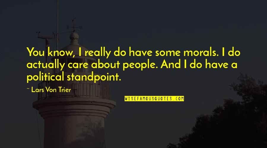 I Know You Care Quotes By Lars Von Trier: You know, I really do have some morals.