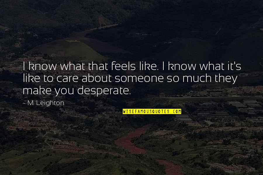 I Know You Care Quotes By M. Leighton: I know what that feels like. I know
