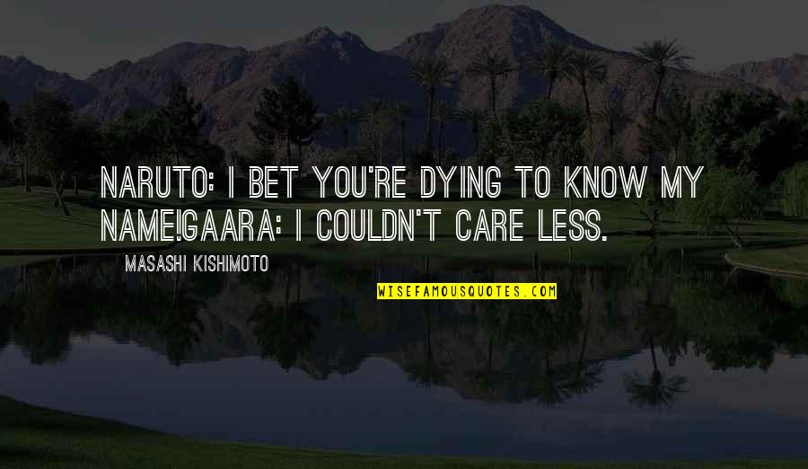 I Know You Care Quotes By Masashi Kishimoto: Naruto: I bet you're dying to know my