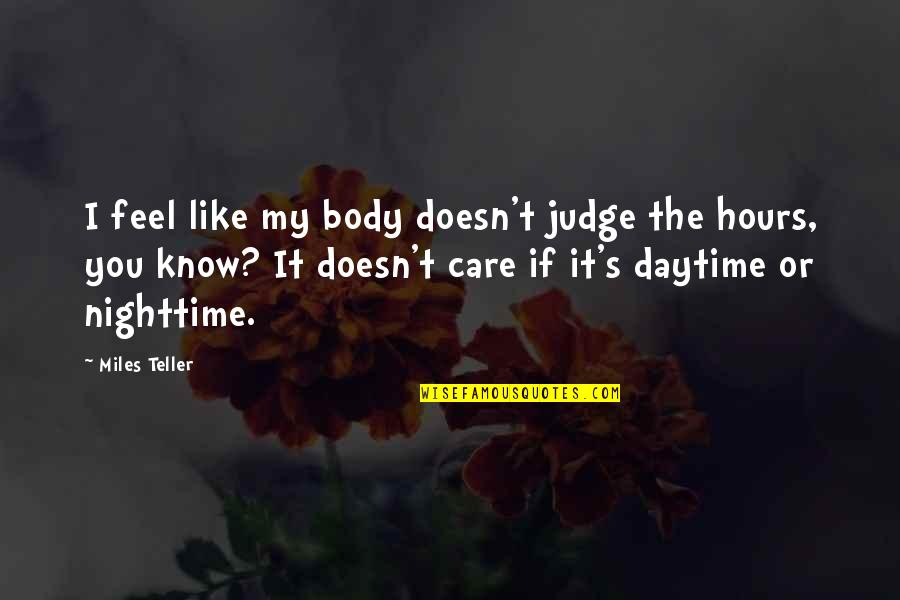 I Know You Care Quotes By Miles Teller: I feel like my body doesn't judge the