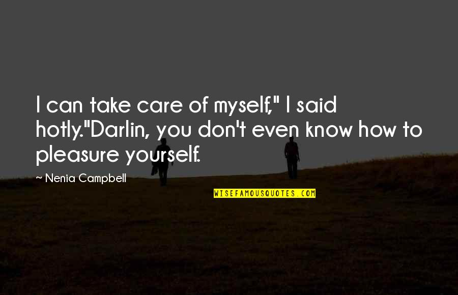 "I Know You Care Quotes By Nenia Campbell: I can take care of myself,"" I said"