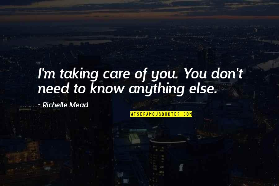 I Know You Care Quotes By Richelle Mead: I'm taking care of you. You don't need