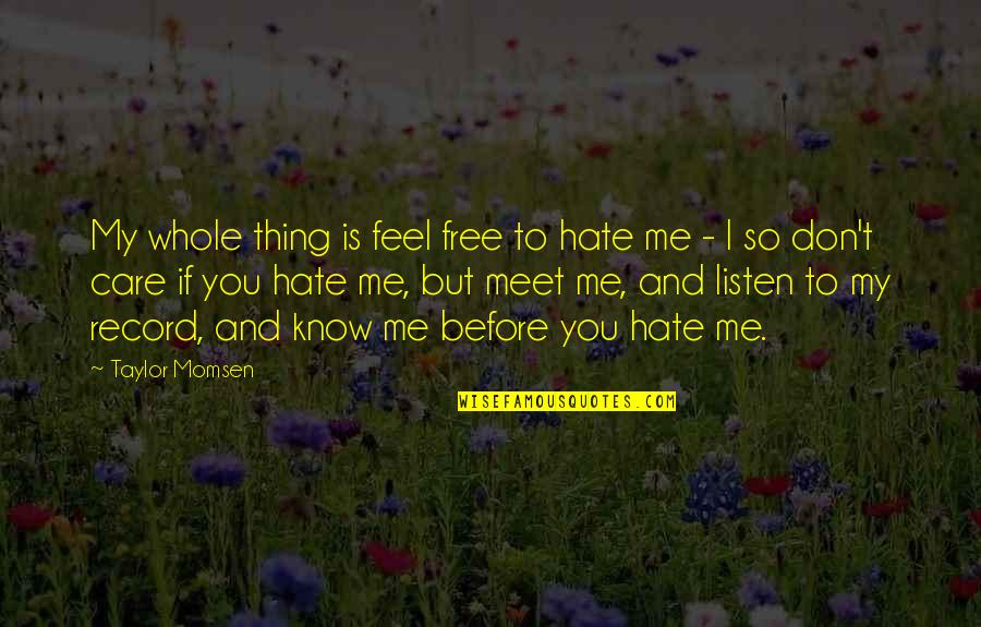 I Know You Care Quotes By Taylor Momsen: My whole thing is feel free to hate