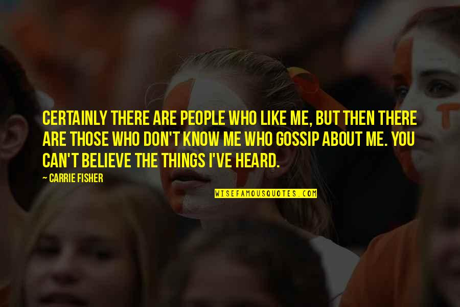 I Know You Don't Like Me Quotes By Carrie Fisher: Certainly there are people who like me, but
