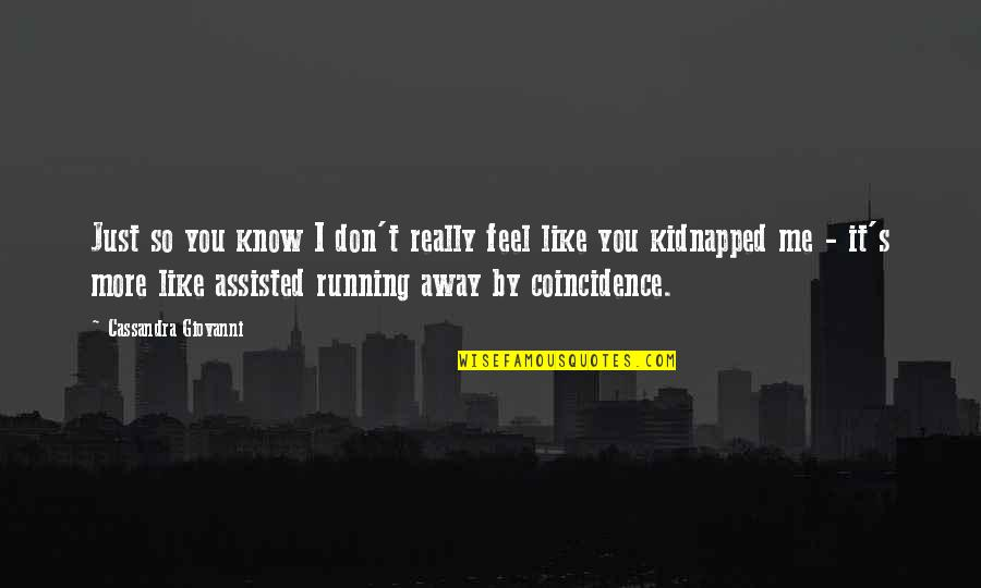 I Know You Don't Like Me Quotes By Cassandra Giovanni: Just so you know I don't really feel