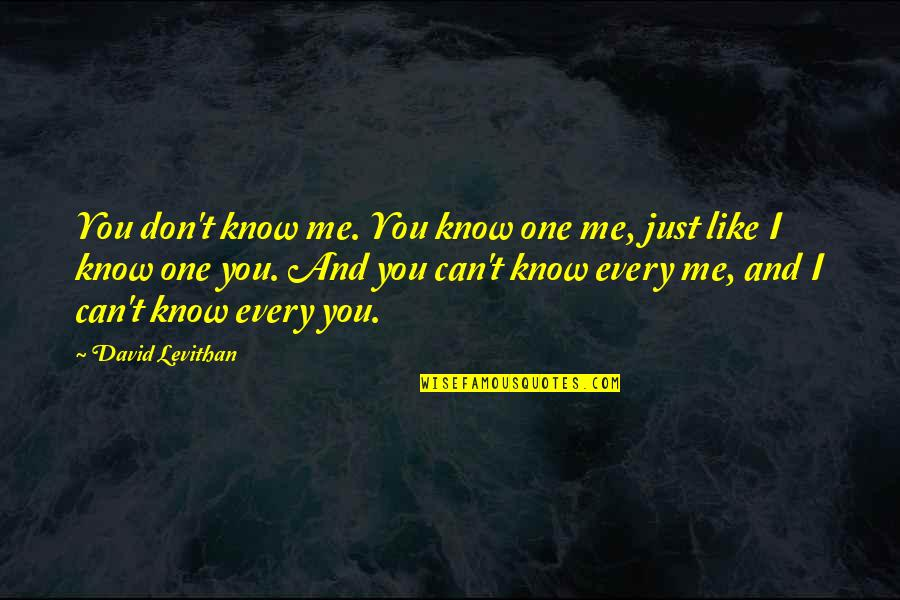 I Know You Don't Like Me Quotes By David Levithan: You don't know me. You know one me,
