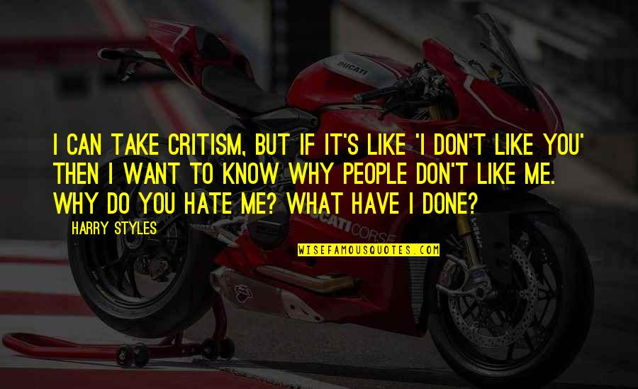 I Know You Don't Like Me Quotes By Harry Styles: I can take critism, but if it's like