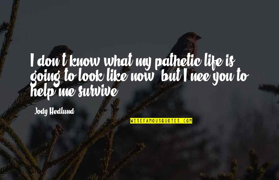 I Know You Don't Like Me Quotes By Jody Hedlund: I don't know what my pathetic life is