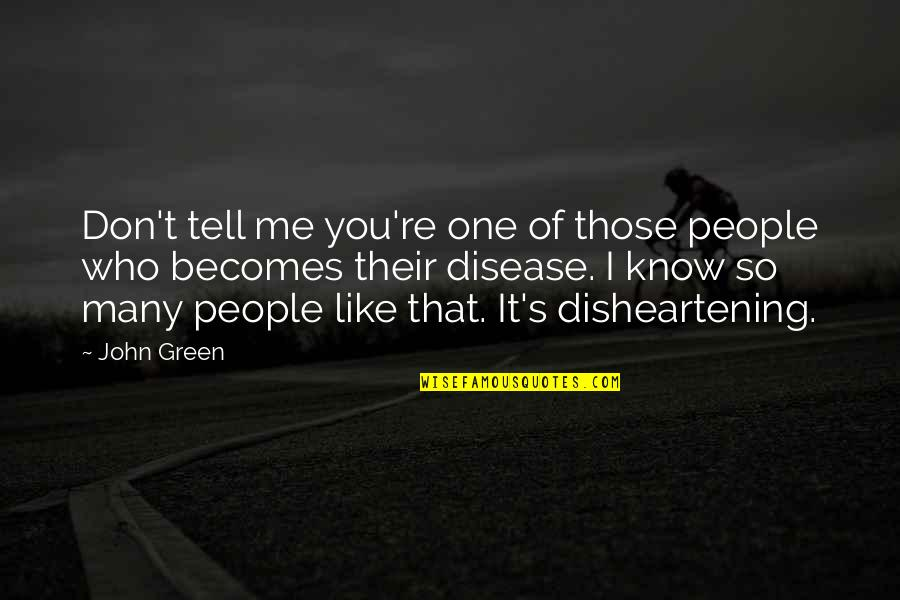 I Know You Don't Like Me Quotes By John Green: Don't tell me you're one of those people