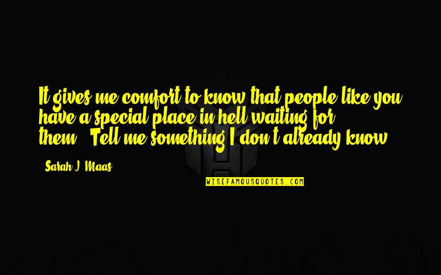 I Know You Don't Like Me Quotes By Sarah J. Maas: It gives me comfort to know that people