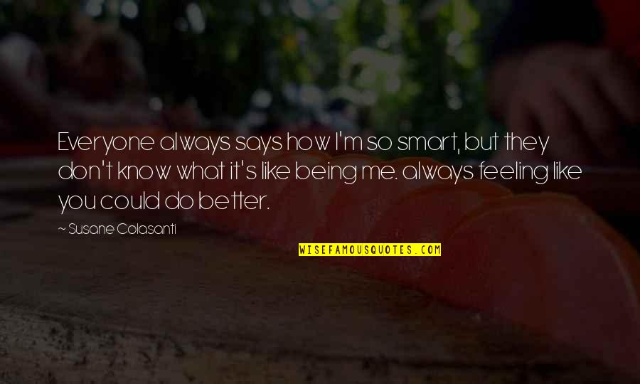 I Know You Don't Like Me Quotes By Susane Colasanti: Everyone always says how I'm so smart, but