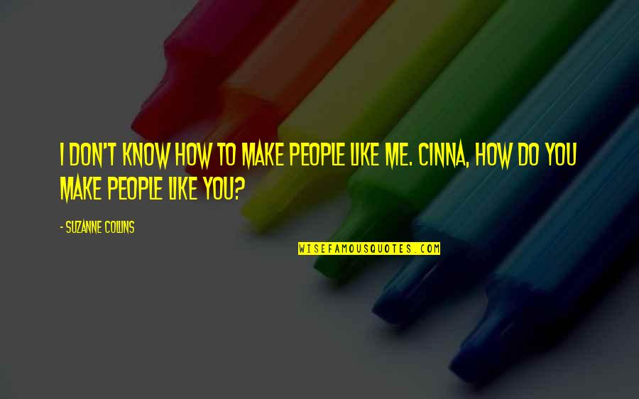 I Know You Don't Like Me Quotes By Suzanne Collins: I don't know how to make people like