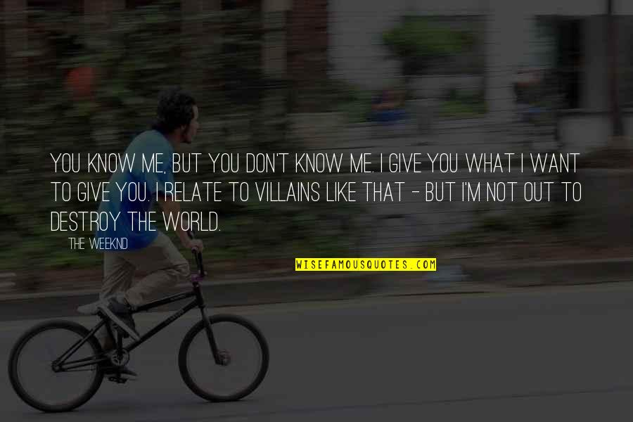 I Know You Don't Like Me Quotes By The Weeknd: You know me, but you don't know me.