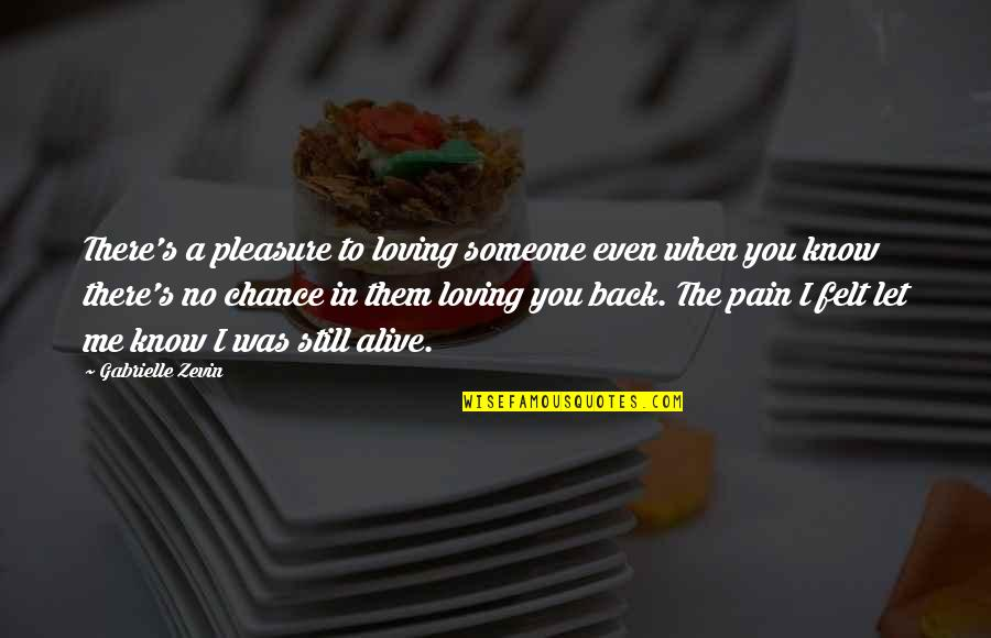 I Know You Still Love Me Quotes By Gabrielle Zevin: There's a pleasure to loving someone even when