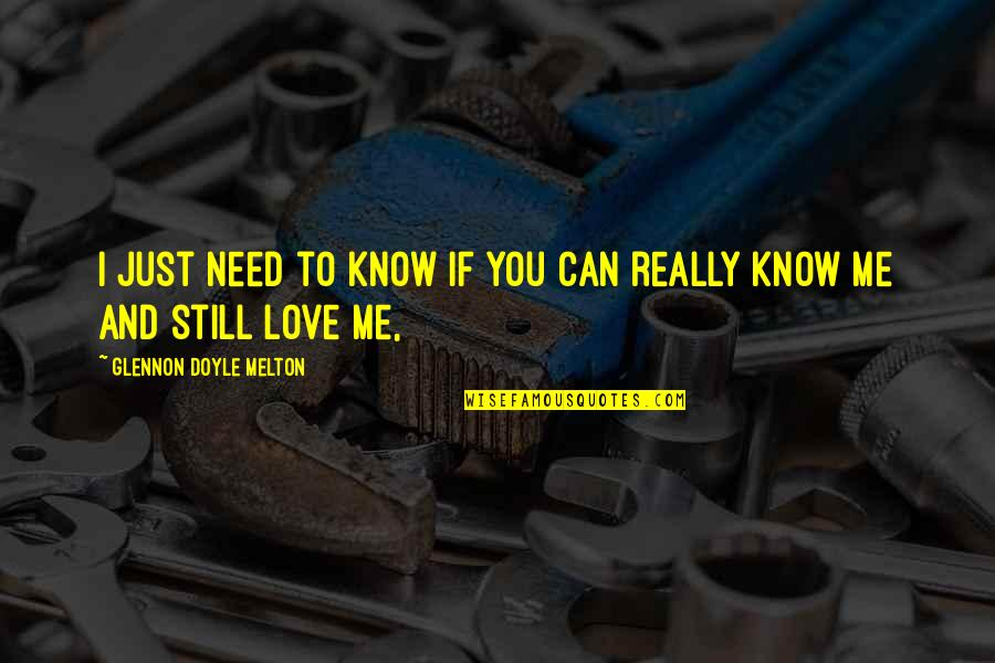 I Know You Still Love Me Quotes By Glennon Doyle Melton: I just need to know if you can
