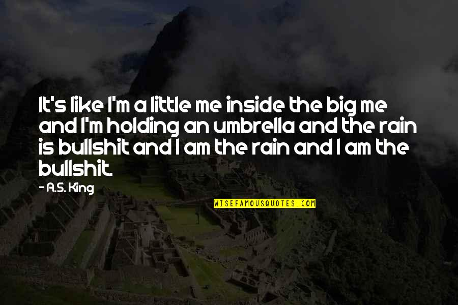 I Know You Will Miss Me Quotes By A.S. King: It's like I'm a little me inside the