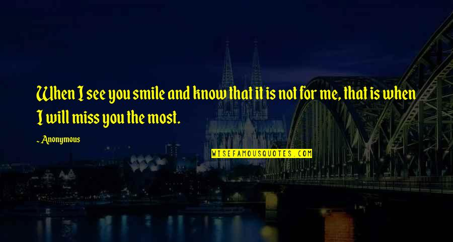 I Know You Will Miss Me Quotes By Anonymous: When I see you smile and know that