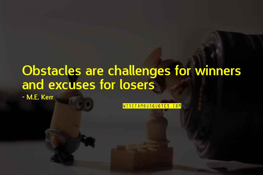 I Know You Will Miss Me Quotes By M.E. Kerr: Obstacles are challenges for winners and excuses for