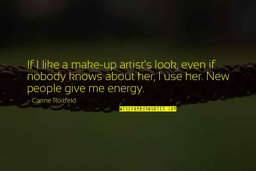 I Like Her Quotes By Carine Roitfeld: If I like a make-up artist's look, even