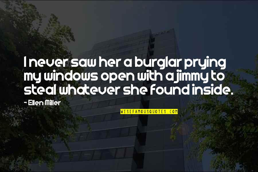I Like Her Quotes By Ellen Miller: I never saw her a burglar prying my