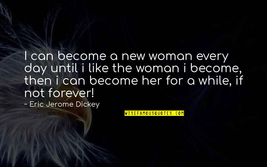 I Like Her Quotes By Eric Jerome Dickey: I can become a new woman every day