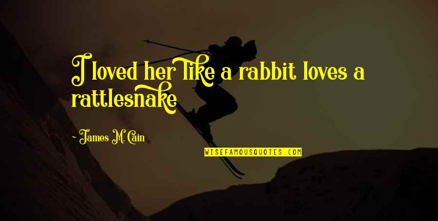 I Like Her Quotes By James M. Cain: I loved her like a rabbit loves a