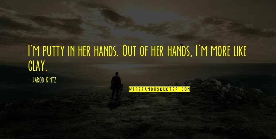 I Like Her Quotes By Jarod Kintz: I'm putty in her hands. Out of her