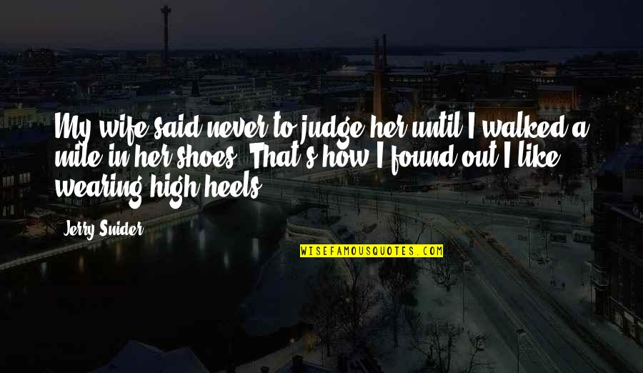 I Like Her Quotes By Jerry Snider: My wife said never to judge her until