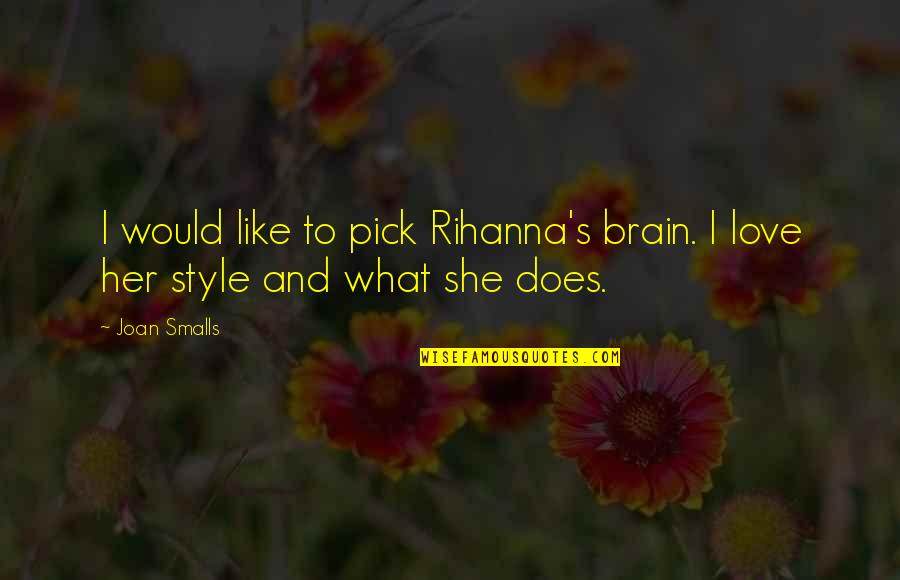 I Like Her Quotes By Joan Smalls: I would like to pick Rihanna's brain. I