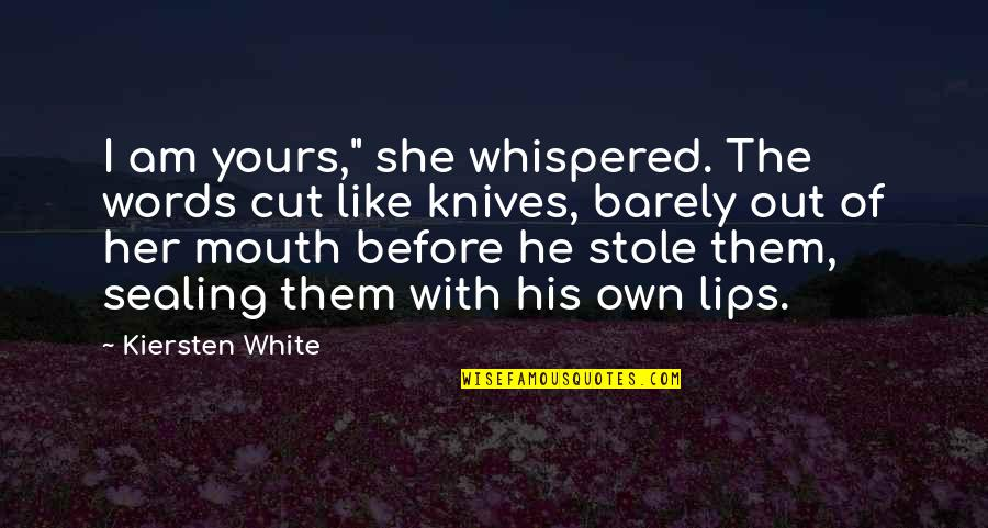 "I Like Her Quotes By Kiersten White: I am yours,"" she whispered. The words cut"