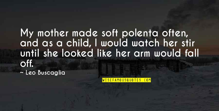 I Like Her Quotes By Leo Buscaglia: My mother made soft polenta often, and as