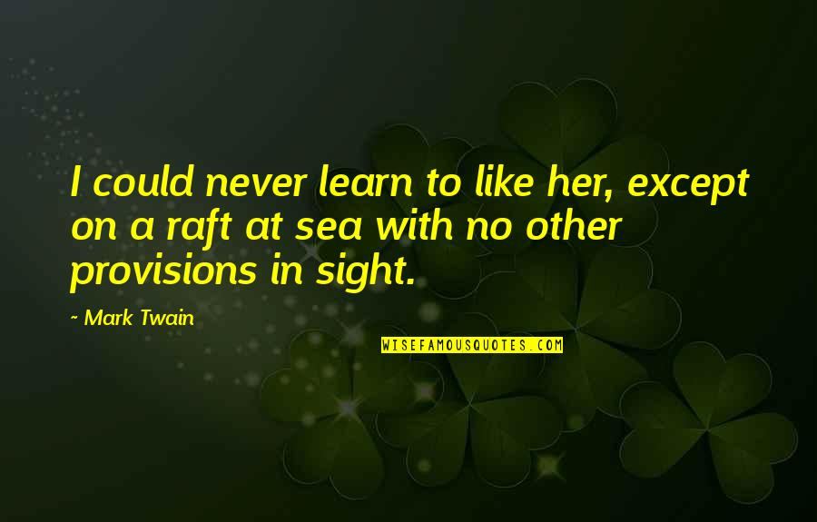 I Like Her Quotes By Mark Twain: I could never learn to like her, except