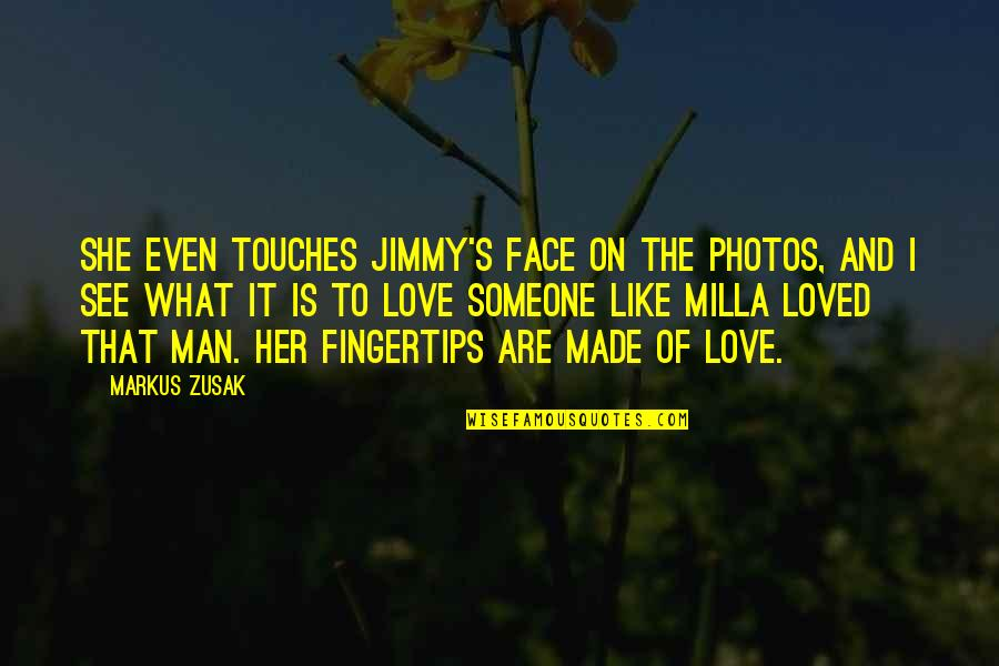 I Like Her Quotes By Markus Zusak: She even touches Jimmy's face on the photos,